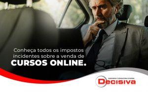 Conheca Todos Os Impostos Incedentes Sobre A Venda De Cursos Online Blog (1) (1) - Contabilidade em São Paulo   Decisiva Assessoria e Consultória Contábil