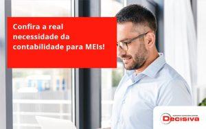 Confira A Real Necessidade Da Contabilidade Para Meis! Decisiva - Contabilidade em São Paulo | Decisiva Assessoria e Consultória Contábil