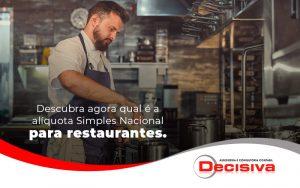 Descubra Agora Qual E A Liquota Simples Nacional Para Restaurantes Blog (1) - Contabilidade em São Paulo   Decisiva Assessoria e Consultória Contábil