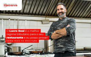 O Lucro Real E O Melhor Regime Tributario Para O Seu Restaurante E Eu Posso Provar Blog (1) - Contabilidade em São Paulo   Decisiva Assessoria e Consultória Contábil