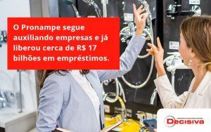 O Pronampe Segue Auxiliando Empresas E Já Liberou Cerca De R$ 17 Bilhões Em Empréstimos. Saiba Mais Decisiva - Contabilidade em São Paulo | Decisiva Assessoria e Consultória Contábil