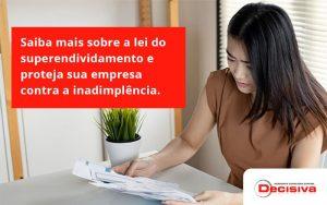 Saiba Mais Sobre A Lei Do Superendividamento E Proteja Sua Empresa Contra A Inadimplência. Decisiva - Contabilidade em São Paulo | Decisiva Assessoria e Consultória Contábil