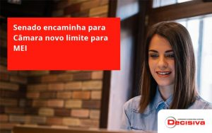 Senado Encaminha Para Câmara Novo Limite Para Mei Decisiva - Contabilidade em São Paulo | Decisiva Assessoria e Consultória Contábil