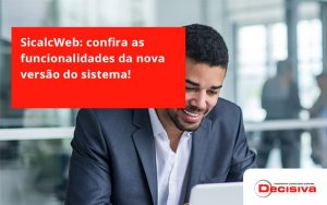 Confira As Funcionalidades Da Nova Versão Do Sistema Decisiva - Contabilidade em São Paulo | Decisiva Assessoria e Consultória Contábil