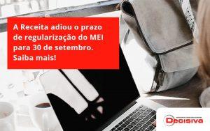 A Receita Adiou O Prazo De Regularização Do Mei Para 30 De Setembro. Saiba Mais! Decisiva - Contabilidade em São Paulo | Decisiva Assessoria e Consultória Contábil