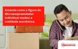 Entenda Como A Figura Do Microempreendedor Individual Mudou A Realidade Econômica. Decisiva - Contabilidade em São Paulo | Decisiva Assessoria e Consultória Contábil