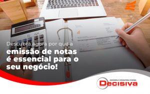 Descubra Agora Por Que A Emissao De Notas E Essencial Para O Seu Negocio Blog - Contabilidade em São Paulo | Decisiva Assessoria e Consultória Contábil