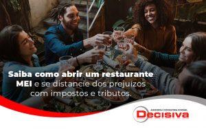 Saiba Como Abrir Um Restaurante Mei E Se Distancie Dos Prejuizos Com Impostos E Tributos Blog - Contabilidade em São Paulo | Decisiva Assessoria e Consultória Contábil