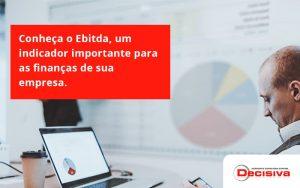 Conheca O Ebtida Decisiva - Contabilidade em São Paulo | Decisiva Assessoria e Consultória Contábil