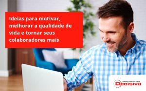 Ideias Para Motivar Melhorar Sua Qualidade De Vida Decisiva - Contabilidade em São Paulo | Decisiva Assessoria e Consultória Contábil